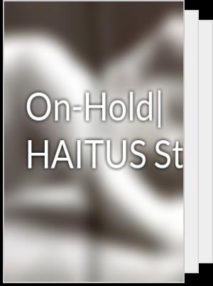 On-Hold| HAITUS Stories