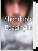 ShuddupImTalking's Reading List