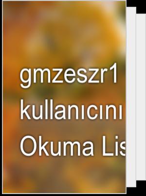 gmzeszr1 adlı kullanıcının Okuma Listesi