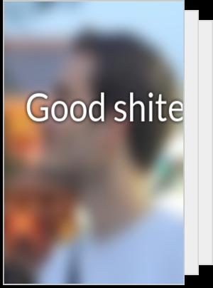 Good shite