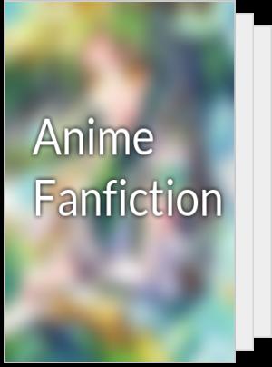 Anime Fanfiction