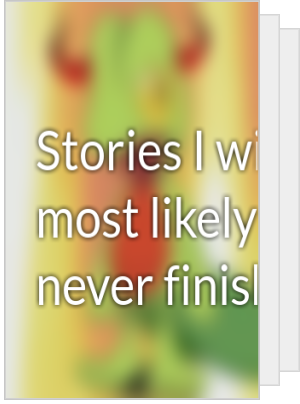 Stories I will most likely never finish