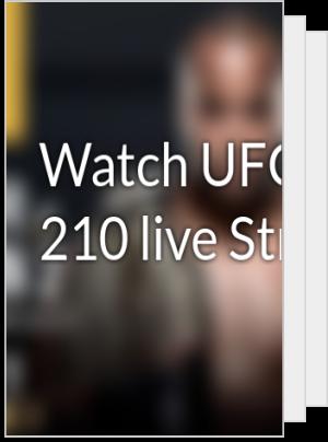 Watch UFC 210 live Stream
