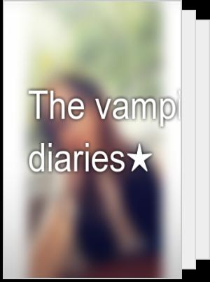 The vampires diaries★