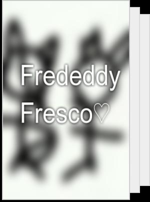 Frededdy Fresco♡