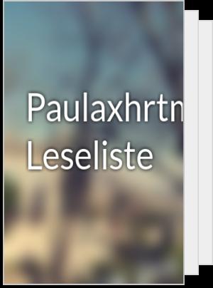 Paulaxhrtm's Leseliste