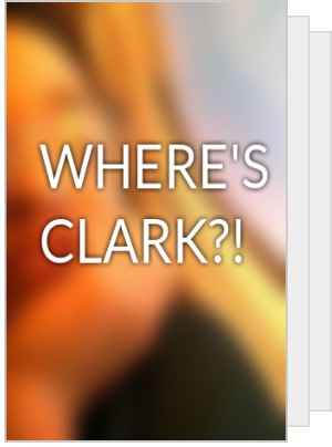 WHERE'S CLARK?!