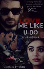 Love Me Like U Do (COMPLETED) by Pihusinha