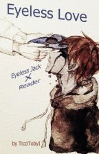 Eyeless Love - Eyeless Jack X Reader by TicciTobyI