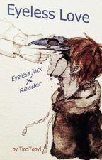 Eyeless Love - Eyeless Jack X Reader by TicciTobyI