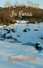 MY LOVE STORY IN KOREA by khyunsi1997