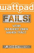 Wattpad Fails - wenn Dummheit einen Namen trägt by _Sommerregen