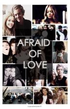 Afraid of love (Harry Styles) by CupcakeStyles10