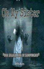 Oh My SISTER. by ShantiEka