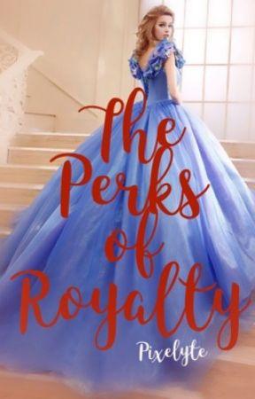 The Perks of Royalty by sarcasmandsass