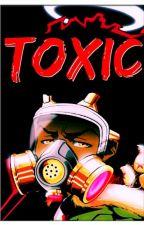 Toxic{Being ReWritten] by CMurph16