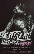 Estou no controle, baby! - Livro 4 - Série Possessivos Tatuados by barbaralorrany