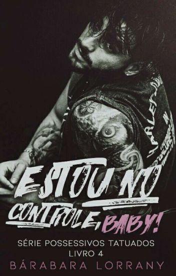 Estou no controle, baby! - Livro 4 - Série Possessivos Tatuados
