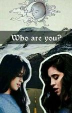 Who are you? //Camren// by csakvalaki1117