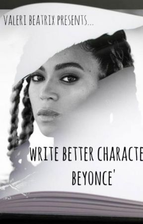 Write Better Characters: Beyonce' by ValeriBeatrix