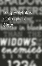 Szjg Folytatás Cath gimis élete by Calum_is_my_life