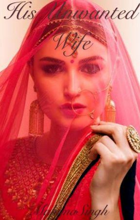His Unwanted Wife  by MahimaSingh
