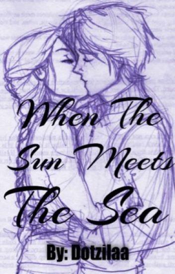 When the Sun Meets the Sea - Dotzilaa - Wattpad