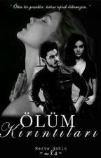 ÖLÜM KIRINTILARI by merveahin530