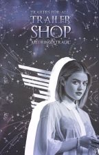 Trailer Shop | Open by alluringlytragic