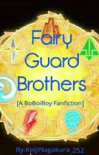 Fairy Guard Brothers (A BoBoiBoy Fanfiction) by KeijiNagakura_252