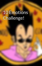 10 Emotions Challenge! by xxFANGIRLIOUSxx