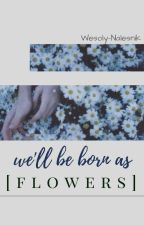 ✔ We'll be born as flowers || 5sos  by Wesoly-Nalesnik