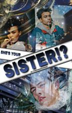 She's you're sister!?  INCOMPLETE  by SlytherinsGoodGirl