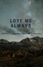 ✓ Love Me Always ✓ by jacquelinefin