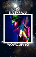 """DWA ŚWIATY: """"Na skraju"""" [✔] by momotharo"""