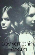 Say something ||Sparia|| by Perriegirl10