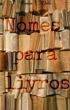 Nomes para livros {CONCLUÍDO} by Nss_iasmim