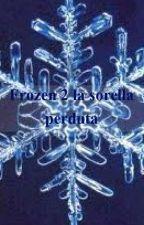 Frozen 2 - La Sorella Perduta.    #Wattys2017 by danidance1D