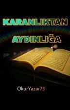KARANLIKTAN AYDINLIĞA by tfkr156