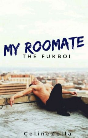 My Roommate, The Fukboi (BoyxBoy) by CelineZella