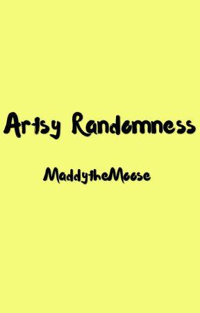 Artsy Randomness by MaddytheMoose
