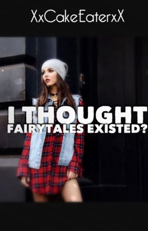 I Thought... Fairytales Existed? by XxCakeEaterxX
