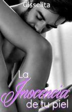 La inocencia de tu piel       [PROXIMAMENTE] by Gisselita007