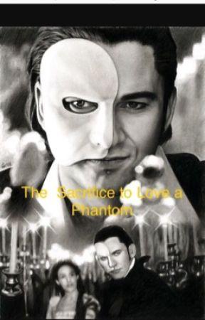 The Sacrifice to Love a Phantom  by Phantomdragon72