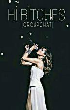 Hİ BİTCHES | Groupchat  by MrSila