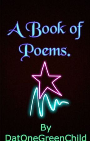 A Book Of Poems. by DatOneGreenChild