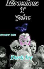 Miraculous & Jelsa ~Dark Ice~ by MaferLoveJelsa