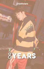 [♡] eight years by taehstars