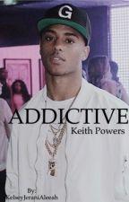 Addictive| Keith Powers  by KelseyJeraniAleeah