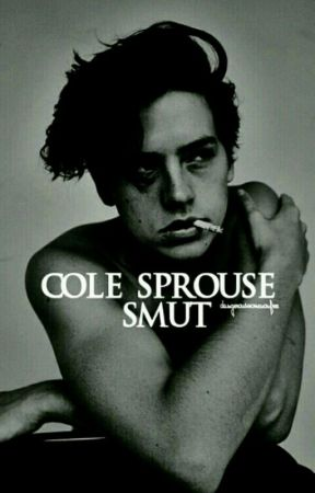 Cole Sprouse  Smut [18+] by dangerouswomenonfree